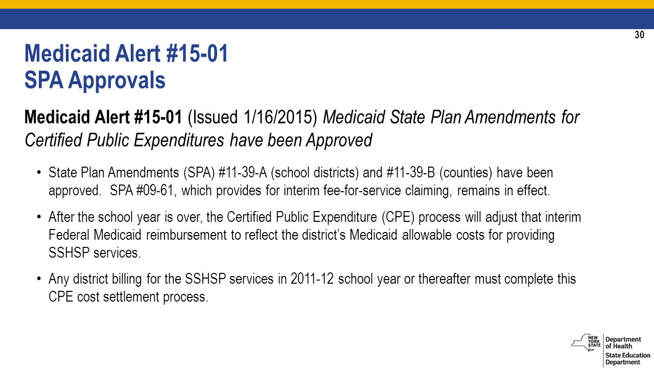30 Medicaid Alert #15-01 (Issued 1/16/2015) Medicaid State Plan Amendments for Certified Public Expenditures have been Approved State Plan Amendments (SPA) #11-39-A (school districts) and #11-39-B (counties) have been approved.