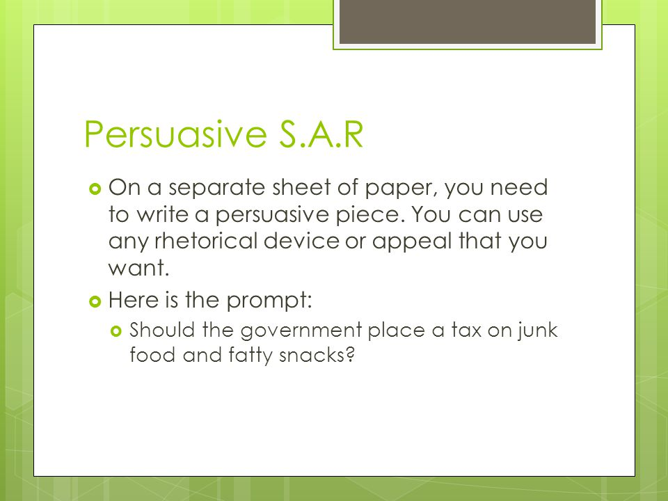 Persuasive S.A.R  On a separate sheet of paper, you need to write a persuasive piece.