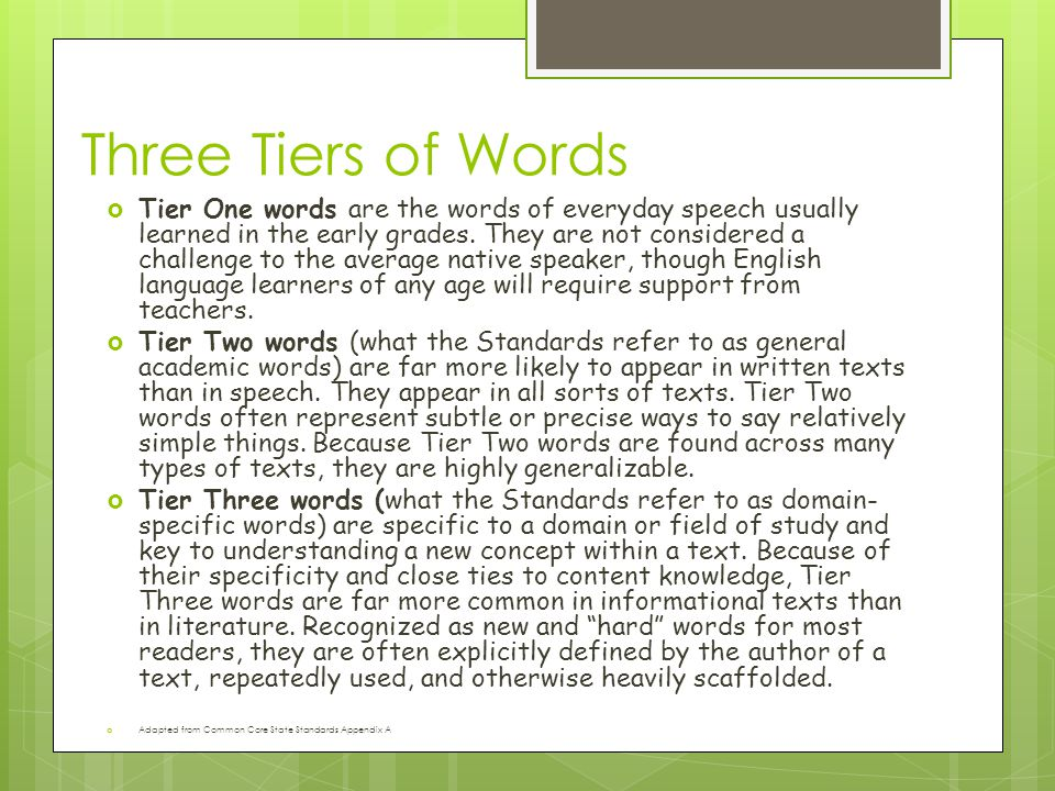 Three Tiers of Words  Tier One words are the words of everyday speech usually learned in the early grades.