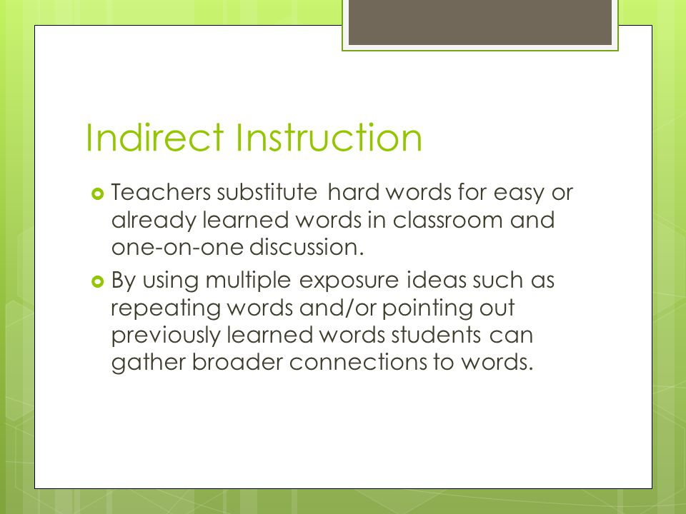 Indirect Instruction  Teachers substitute hard words for easy or already learned words in classroom and one-on-one discussion.