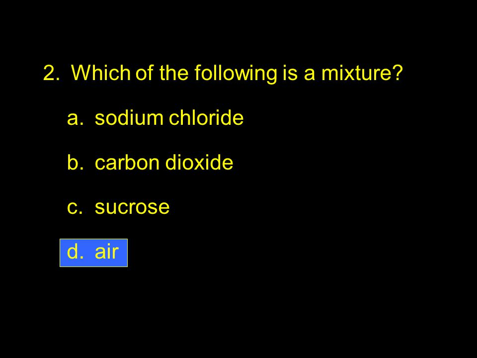 2.Which of the following is a mixture.