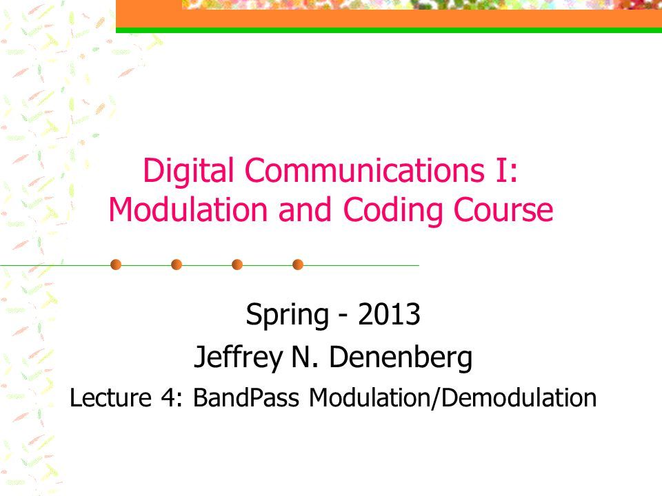Digital Communications I: Modulation and Coding Course Spring Jeffrey N.