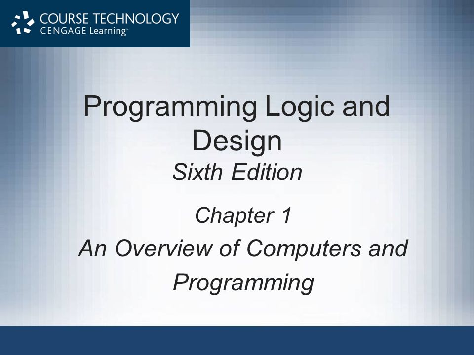 Programming Logic and Design Sixth Edition Chapter 1 An Overview of Computers and Programming