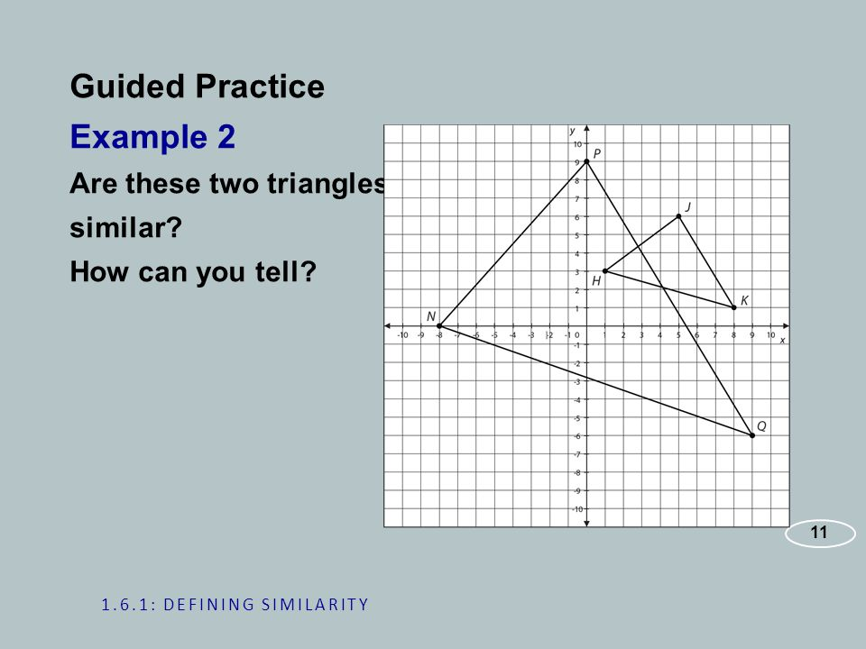 Guided Practice Example 2 Are these two triangles similar.
