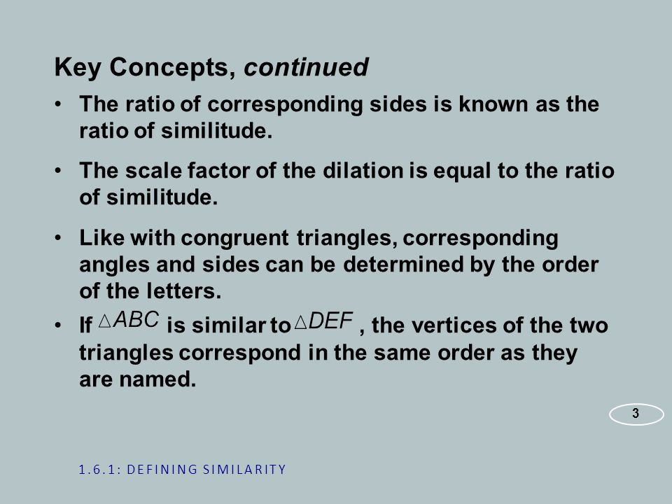 Key Concepts, continued The ratio of corresponding sides is known as the ratio of similitude.