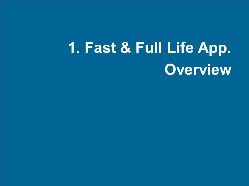 37 1. Fast & Full Life App. Overview
