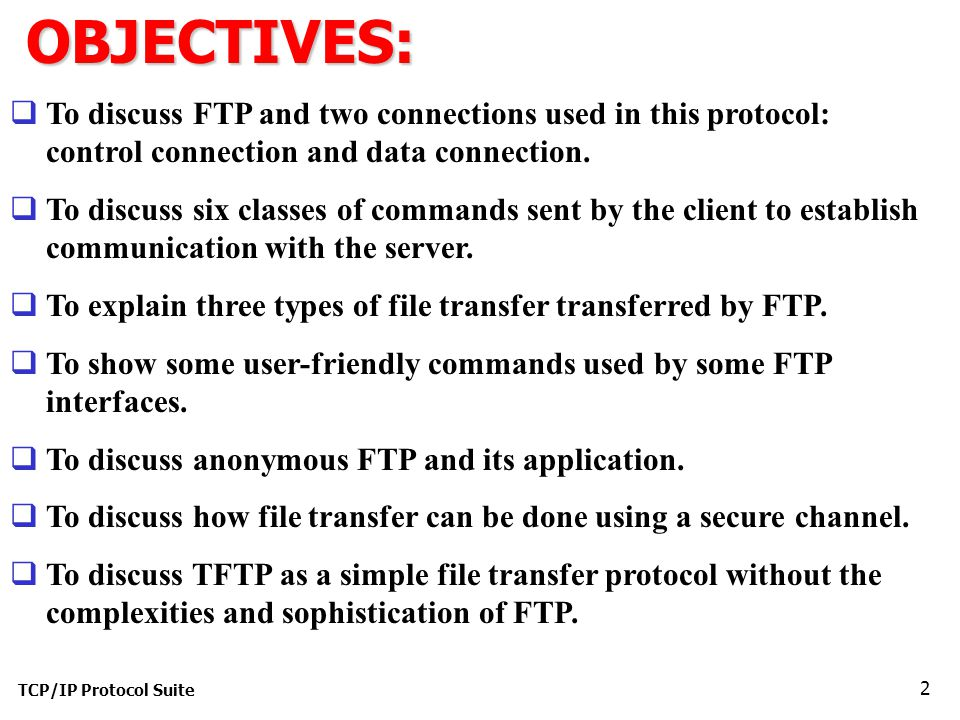 TCP/IP Protocol Suite 2OBJECTIVES:  To discuss FTP and two connections used in this protocol: control connection and data connection.
