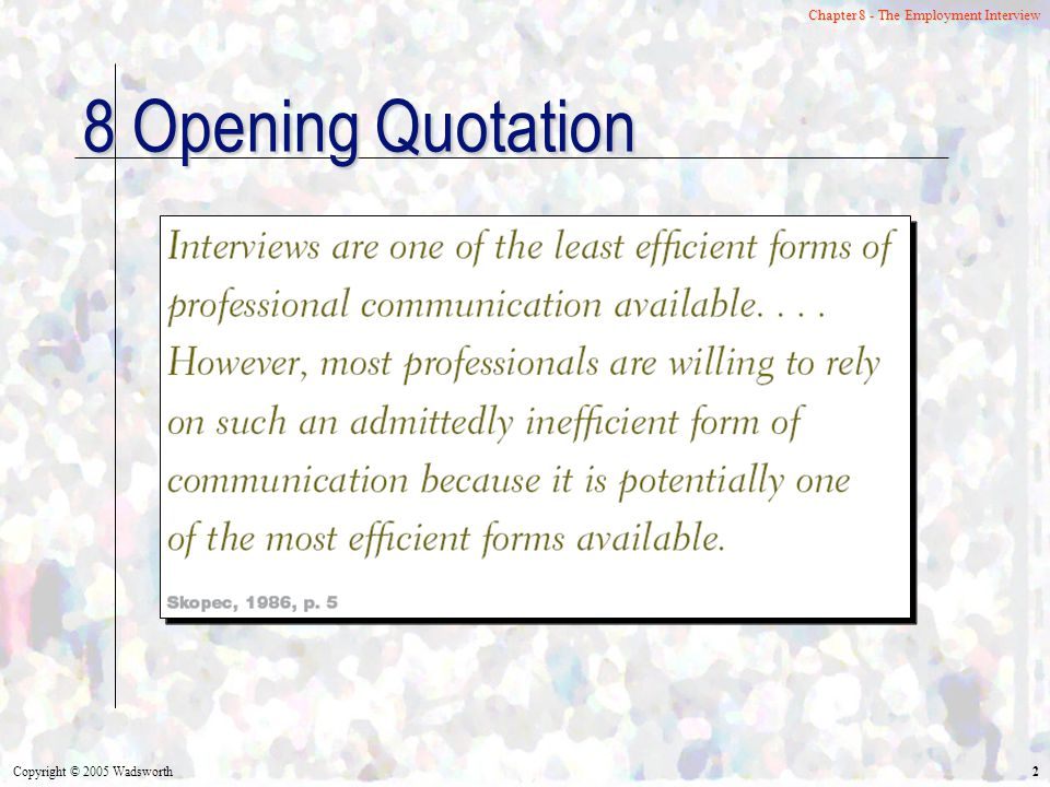 Copyright © 2005 Wadsworth 2 Chapter 8 - The Employment Interview 8 Opening Quotation