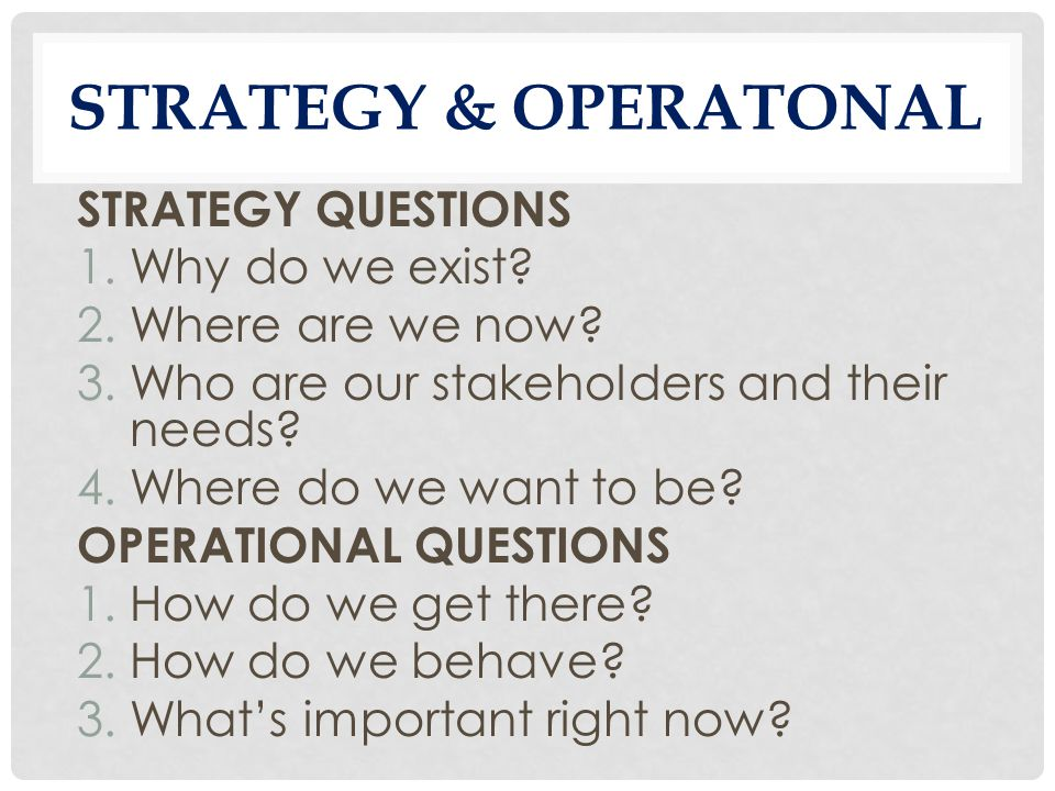 STRATEGY & OPERATONAL STRATEGY QUESTIONS 1.Why do we exist.