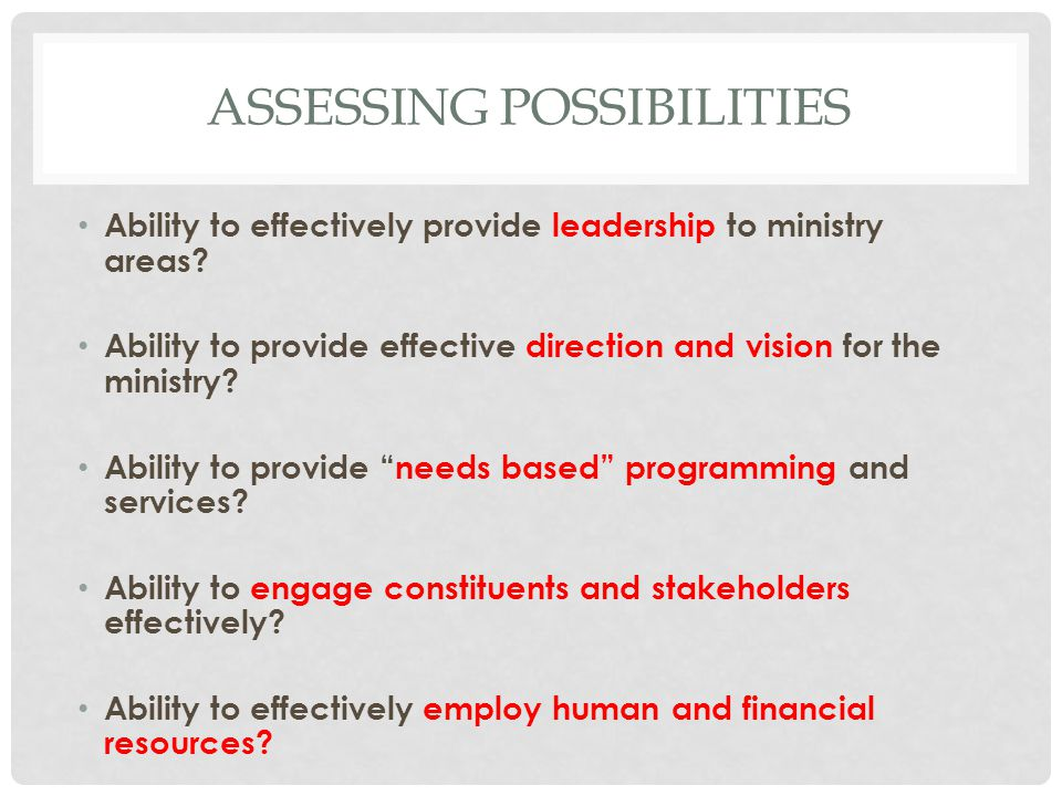 ASSESSING POSSIBILITIES Ability to effectively provide leadership to ministry areas.