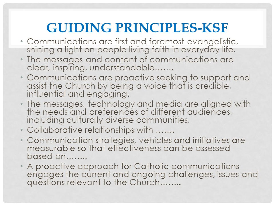 GUIDING PRINCIPLES-KSF Communications are first and foremost evangelistic, shining a light on people living faith in everyday life.