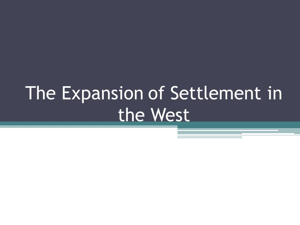 The Expansion of Settlement in the West