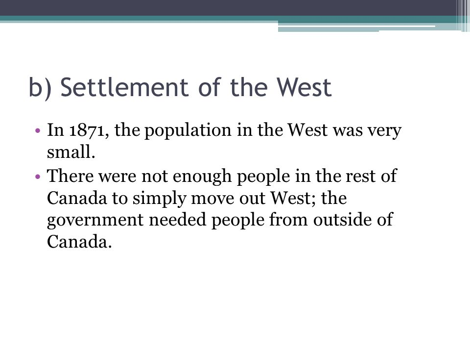 b) Settlement of the West In 1871, the population in the West was very small.