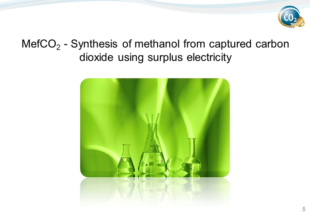 5 MefCO 2 - Synthesis of methanol from captured carbon dioxide using surplus electricity