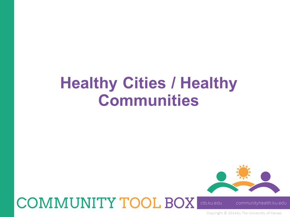 Copyright © 2014 by The University of Kansas Healthy Cities / Healthy Communities