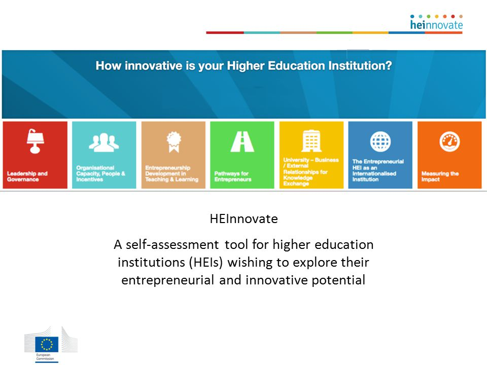 HEInnovate A self-assessment tool for higher education institutions (HEIs) wishing to explore their entrepreneurial and innovative potential