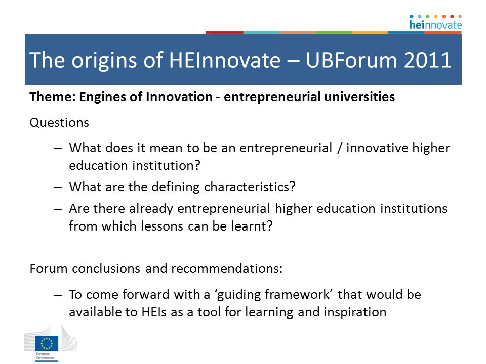 The origins of HEInnovate – UBForum 2011 Theme: Engines of Innovation - entrepreneurial universities Questions – What does it mean to be an entrepreneurial / innovative higher education institution.