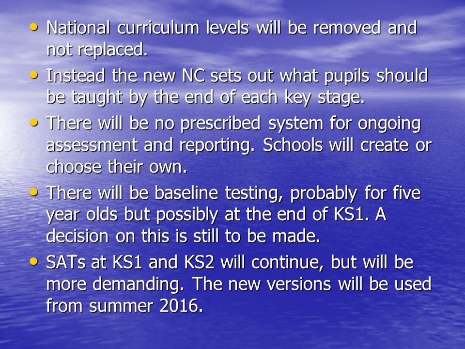 National curriculum levels will be removed and not replaced.