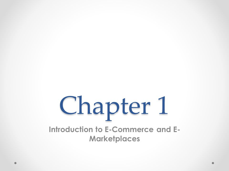 Chapter 1 Introduction to E-Commerce and E- Marketplaces
