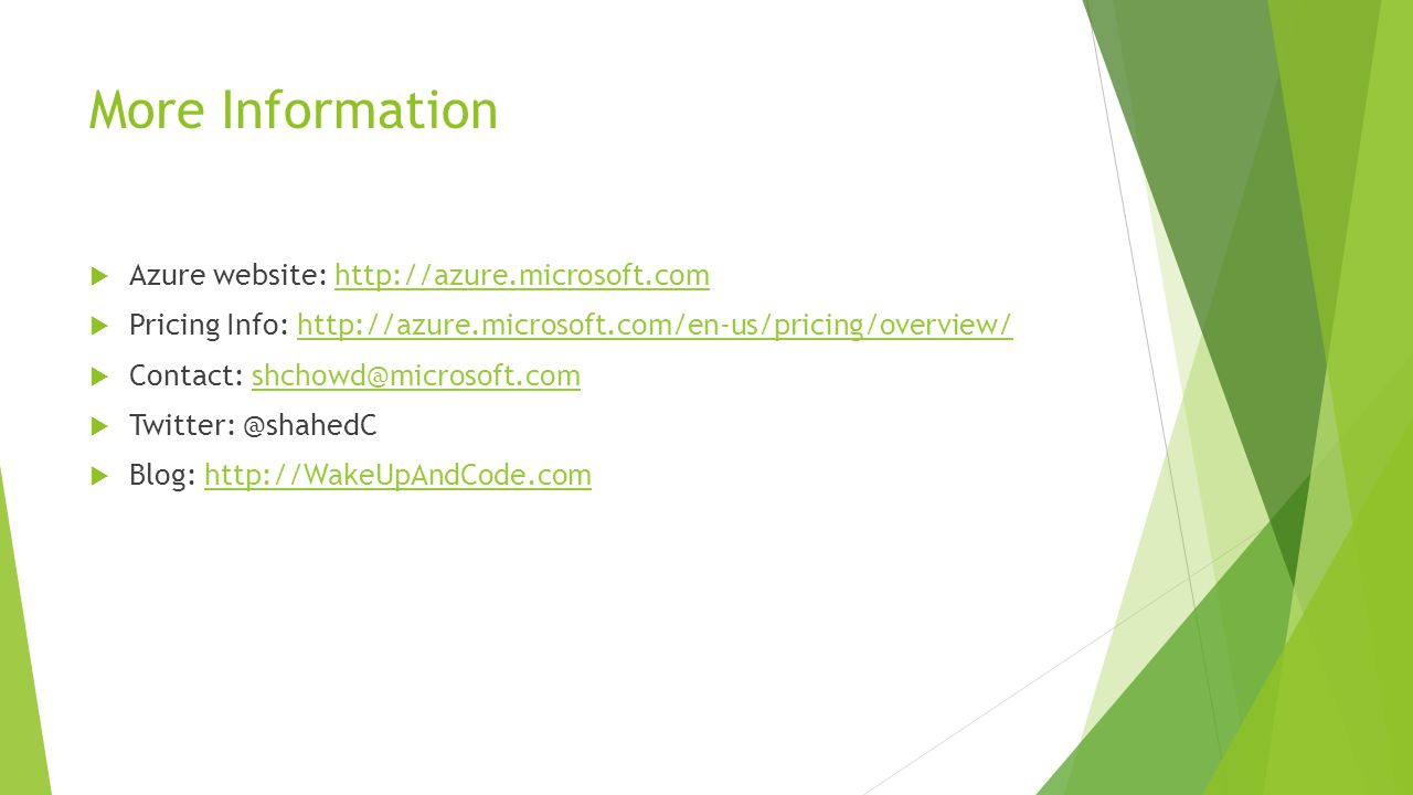 More Information  Azure website:    Pricing Info:    Contact:   Blog: