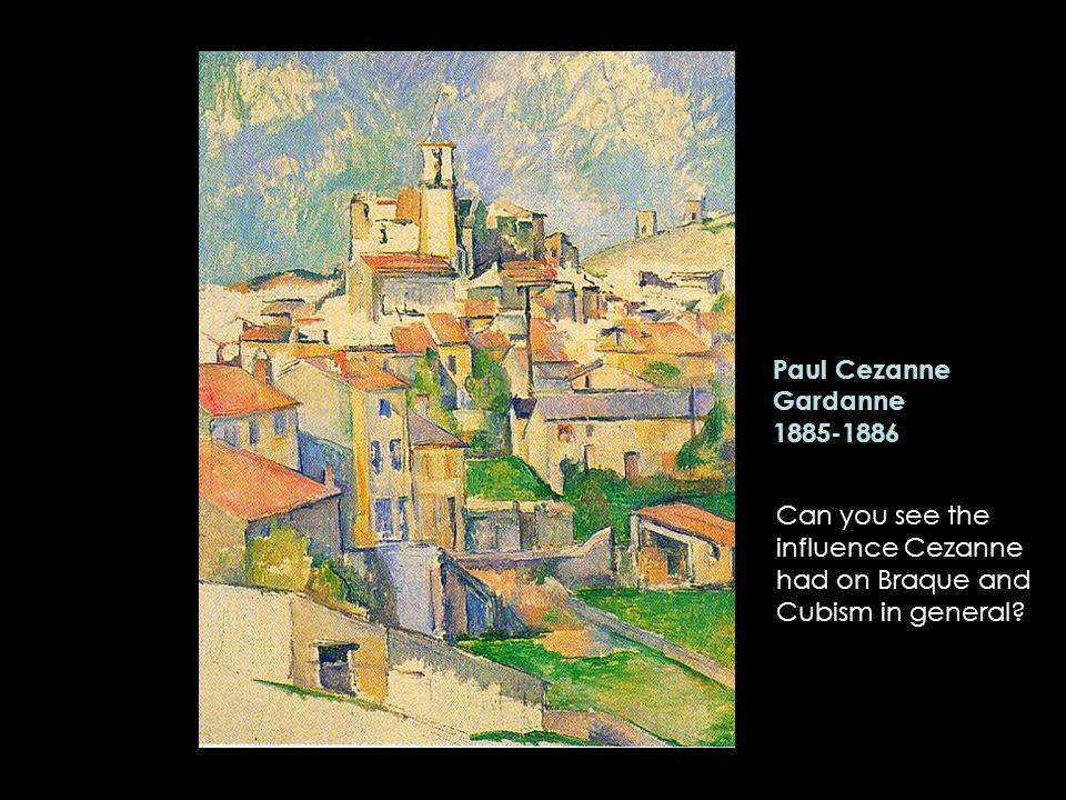 Paul Cezanne Gardanne Can you see the influence Cezanne had on Braque and Cubism in general