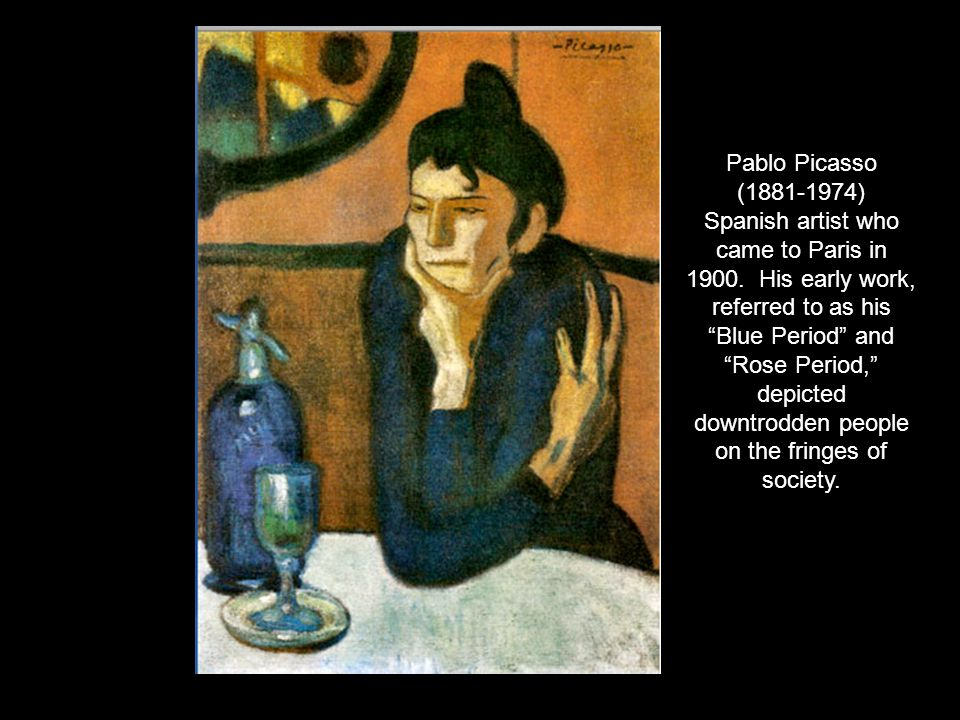 Pablo Picasso ( ) Spanish artist who came to Paris in 1900.