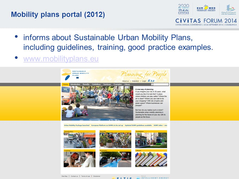 6 Mobility plans portal (2012) informs about Sustainable Urban Mobility Plans, including guidelines, training, good practice examples.