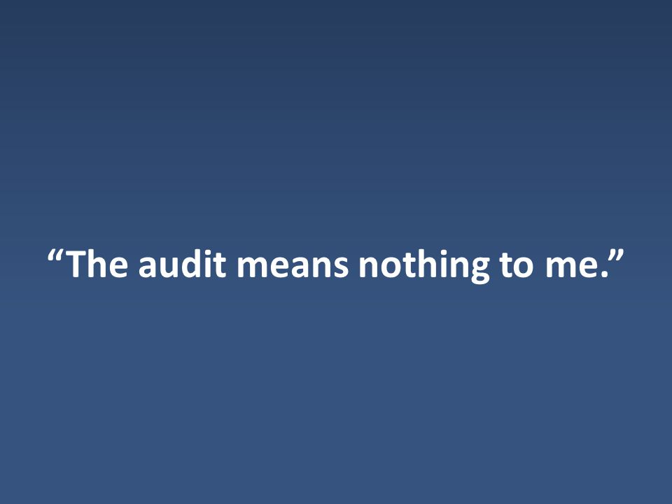 The audit means nothing to me.