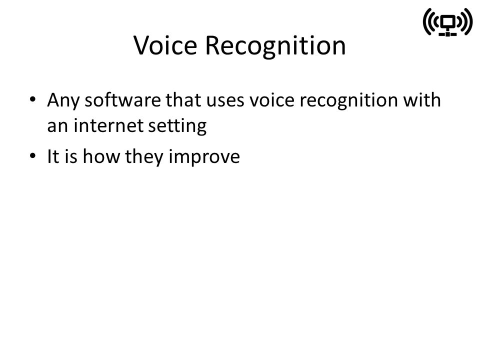 Voice Recognition Any software that uses voice recognition with an internet setting It is how they improve