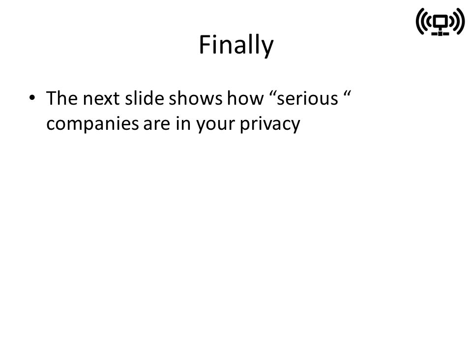 Finally The next slide shows how serious companies are in your privacy