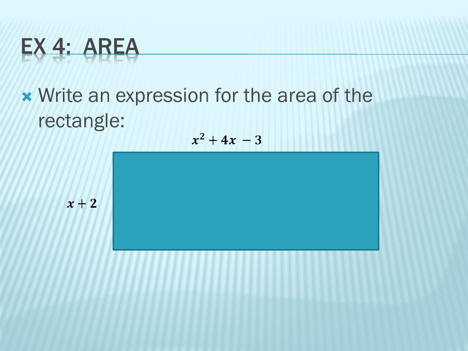  Write an expression for the area of the rectangle: