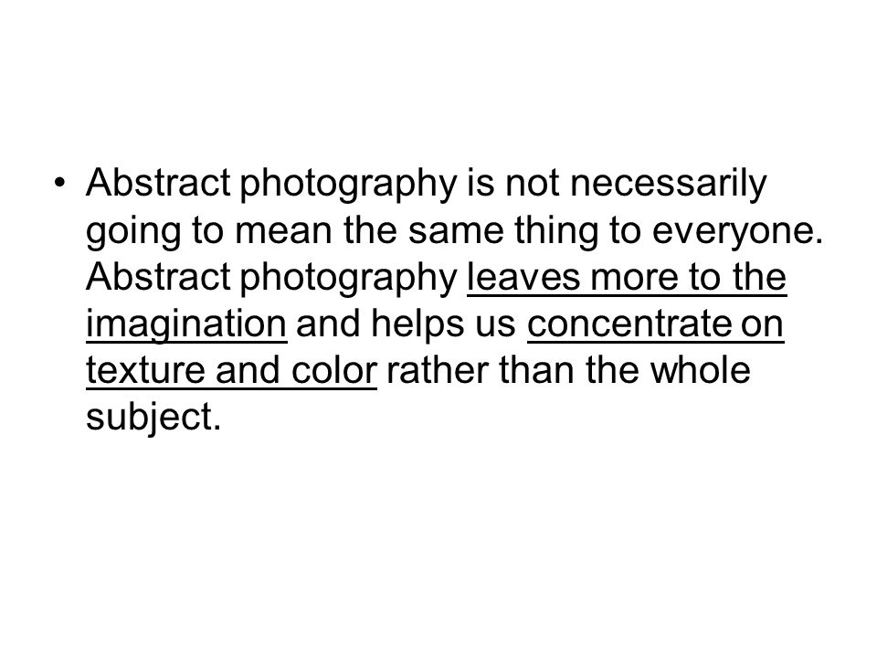 Abstract photography is not necessarily going to mean the same thing to everyone.