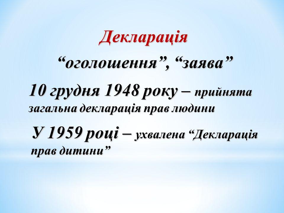"""Декларація """"оголошення"""", """"заява"""" 10 грудня 1948 року – прийнята загальна декларація прав людини У 1959 році – ухвалена """"Декларація прав дитини"""""""