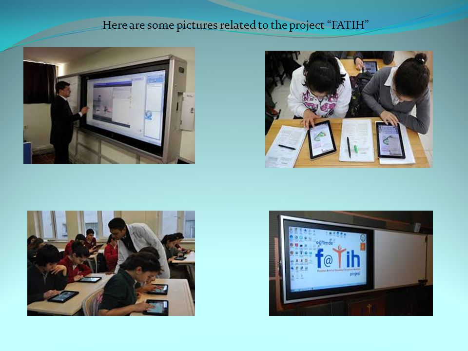 Here are some pictures related to the project FATIH