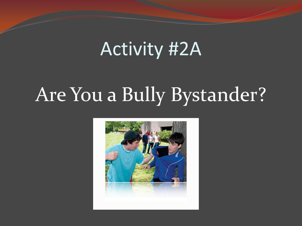 Activity #2A Are You a Bully Bystander