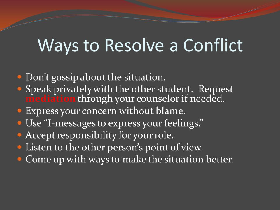 Ways to Resolve a Conflict Don't gossip about the situation.
