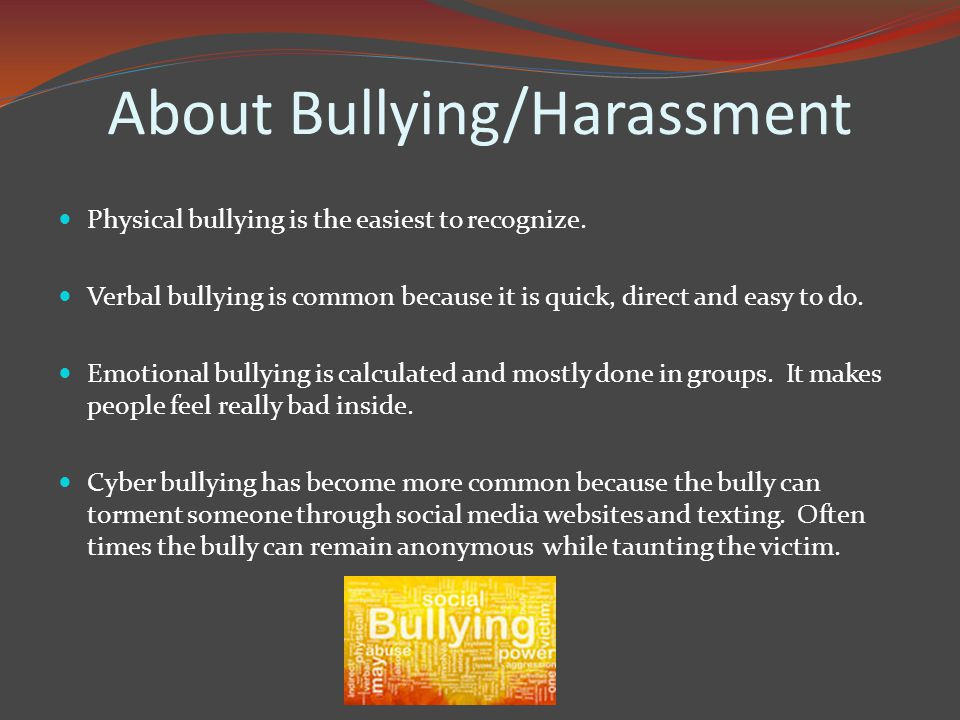 About Bullying/Harassment Physical bullying is the easiest to recognize.