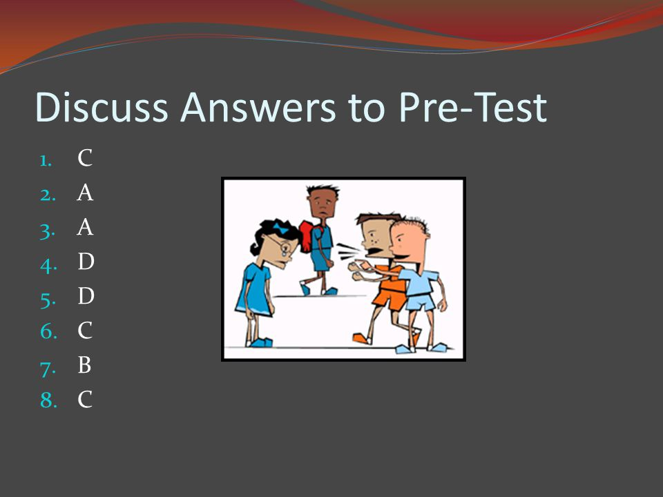 Discuss Answers to Pre-Test 1. C 2. A 3. A 4. D 5. D 6. C 7. B 8. C
