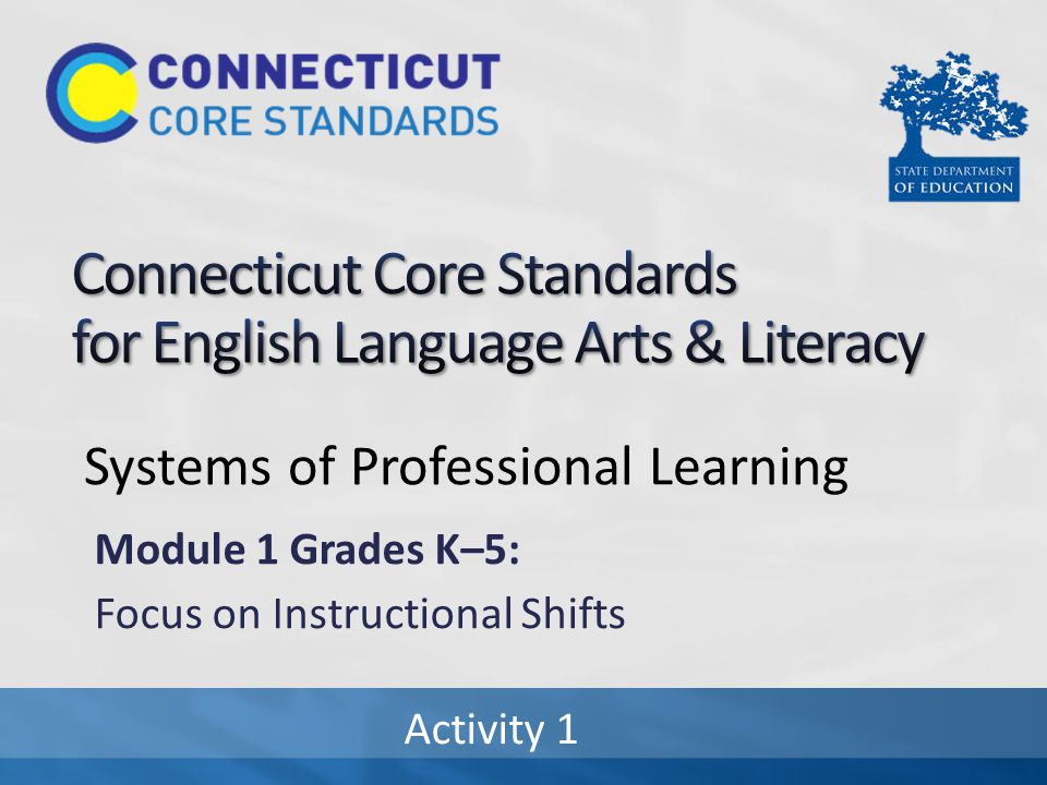 Systems of Professional Learning Module 1 Grades K–5: Focus on Instructional Shifts Activity 1