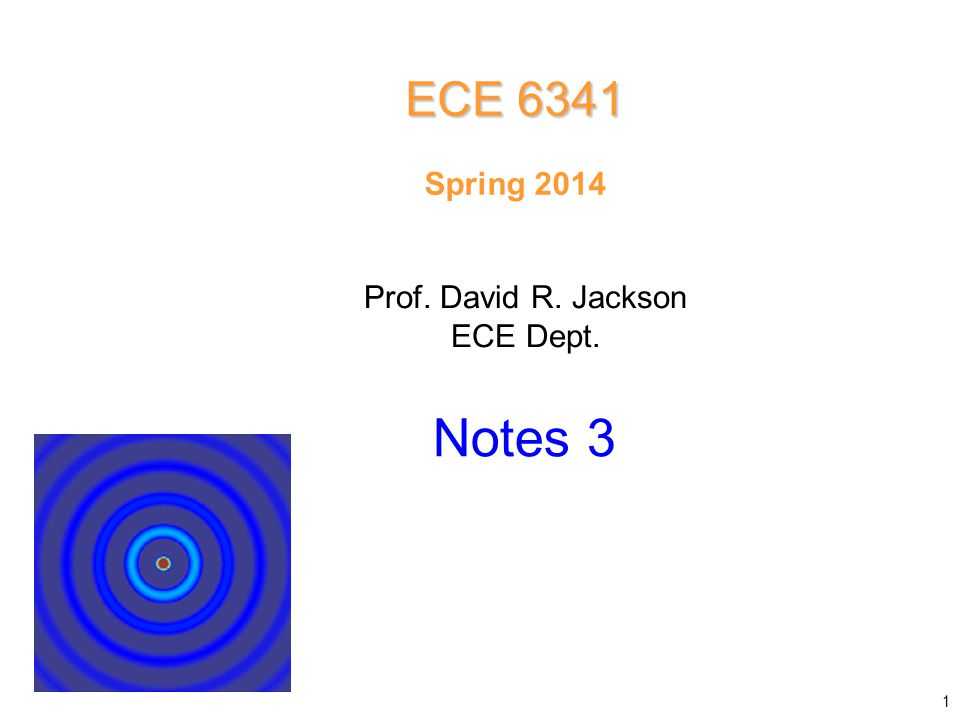 Prof. David R. Jackson ECE Dept. Spring 2014 Notes 3 ECE