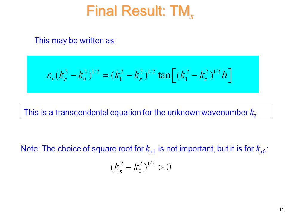 Final Result: TM x This may be written as: This is a transcendental equation for the unknown wavenumber k z.