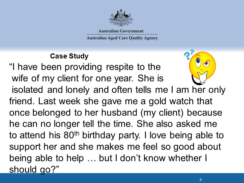 Case Study I have been providing respite to the wife of my client for one year.