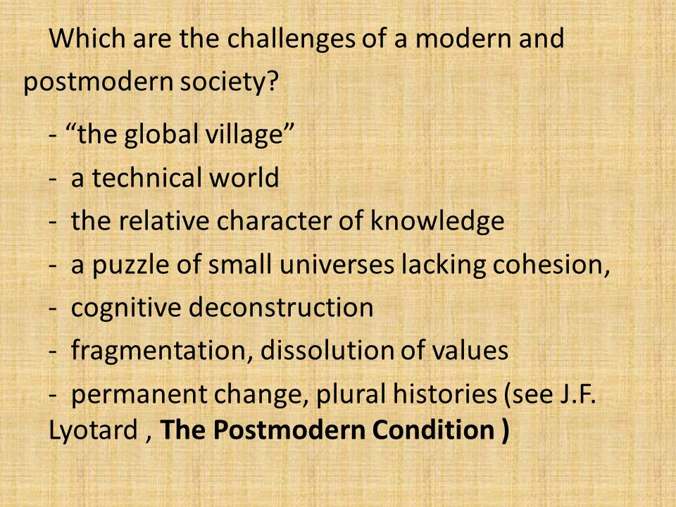 Which are the challenges of a modern and postmodern society.
