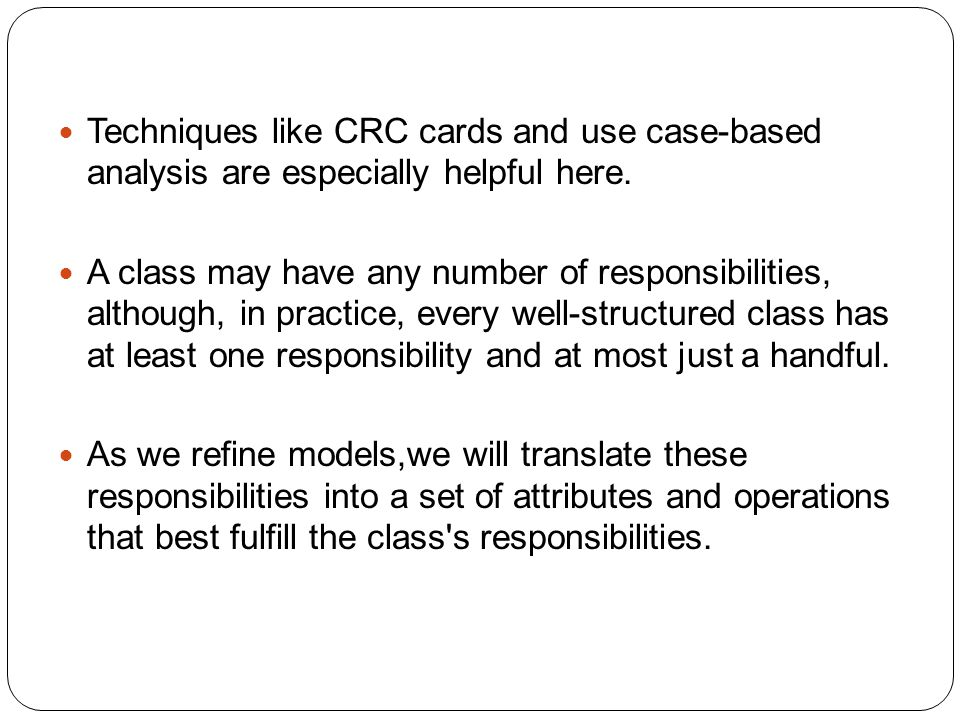 Techniques like CRC cards and use case-based analysis are especially helpful here.