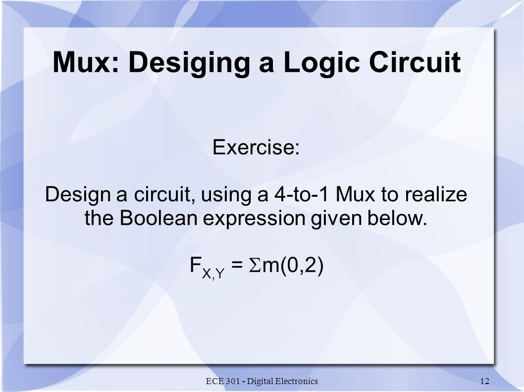 ECE Digital Electronics12 Exercise: Design a circuit, using a 4-to-1 Mux to realize the Boolean expression given below.