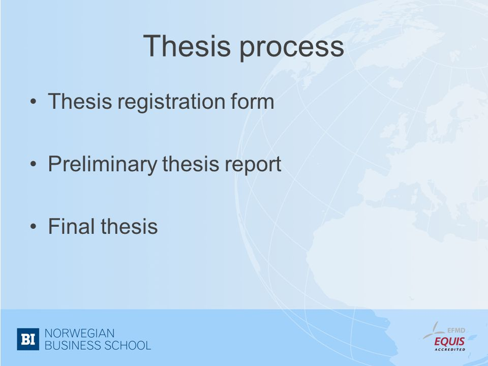 Thesis process Thesis registration form Preliminary thesis report Final thesis