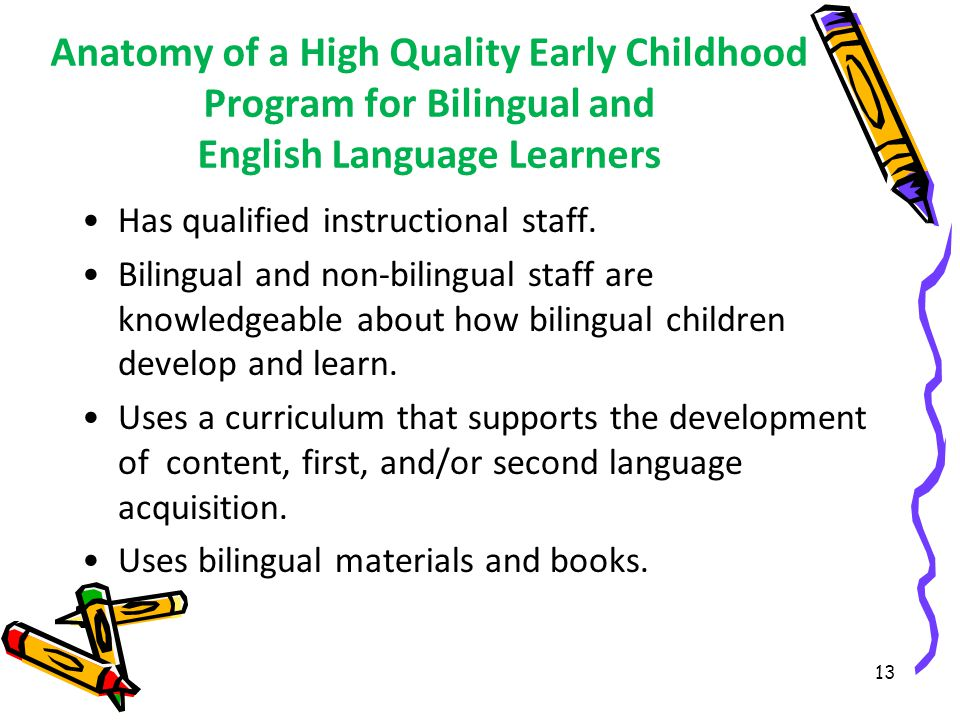 Anatomy of a High Quality Early Childhood Program for Bilingual and English Language Learners Has qualified instructional staff.