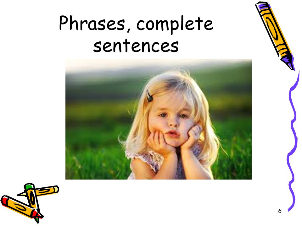 Phrases, complete sentences 6