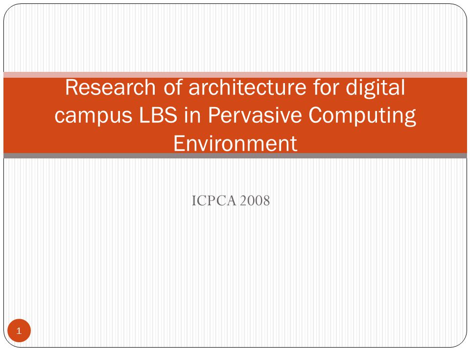 ICPCA 2008 Research of architecture for digital campus LBS in Pervasive Computing Environment 1