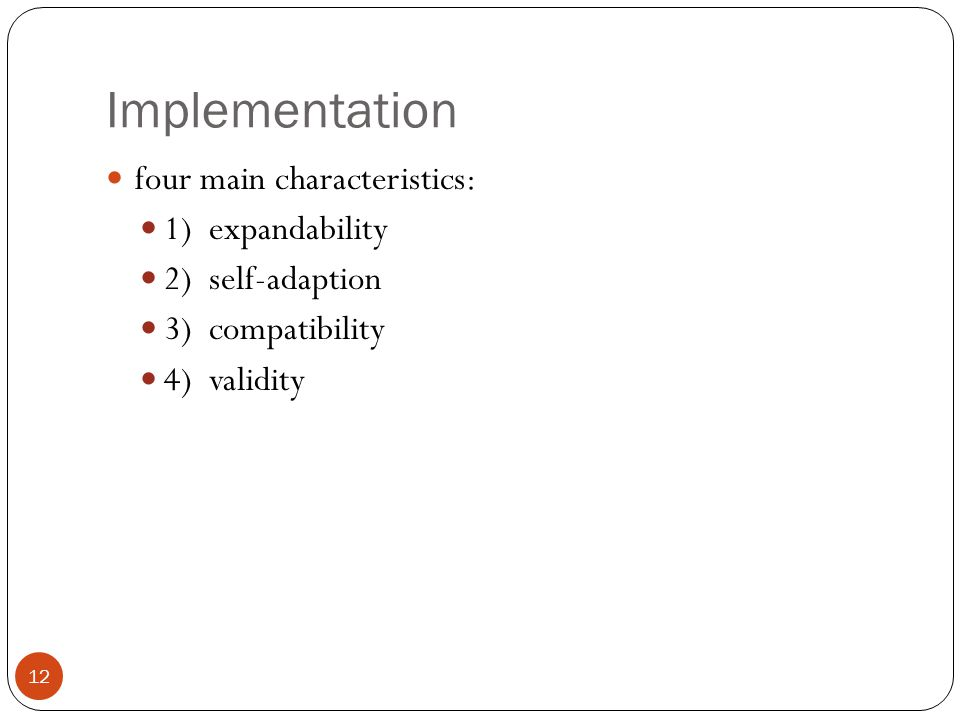 Implementation 12 four main characteristics: 1) expandability 2) self-adaption 3) compatibility 4) validity
